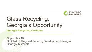 Glass Recycling Georgias Opportunity Georgia Recycling Coalition September