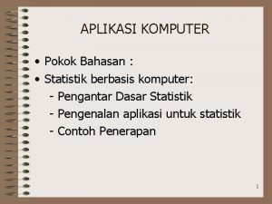 APLIKASI KOMPUTER Pokok Bahasan Statistik berbasis komputer Pengantar
