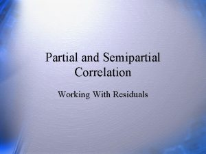 Partial and Semipartial Correlation Working With Residuals Questions