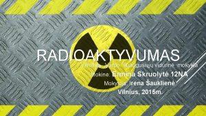 RADIOAKTYVUMAS Vilniaus Varpo suaugusij vidurin mokykla Mokin Ermina