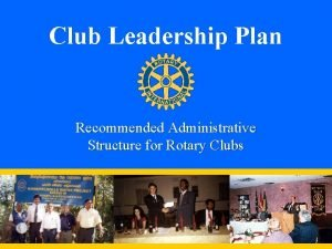 Club Leadership Plan Recommended Administrative Structure for Rotary