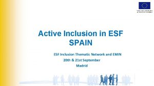 Active Inclusion in ESF SPAIN ESF Inclusion Thematic