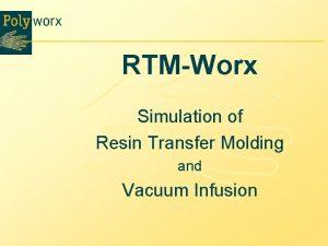 RTMWorx Simulation of Resin Transfer Molding and Vacuum