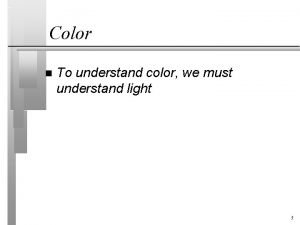 Color n To understand color we must understand