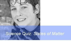 Science Quiz States of Matter Science Differentiation in