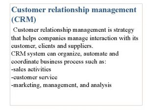 Customer relationship management CRM Customer relationship management is