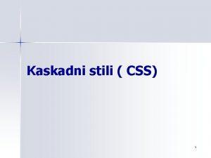 Kaskadni stili CSS 1 Zakaj sluijo kaskadni stili