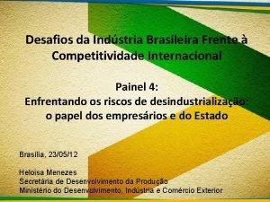 Desafios da Indstria Brasileira Frente Competitividade Internacional Painel