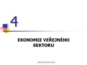 4 EKONOMIE VEEJNHO SEKTORU Zklady ekonomie 2011 n