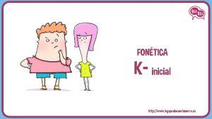 FONTICA K inicial http www logopediasanchinarro es Fontica