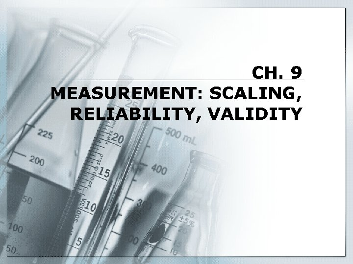 CH 9 MEASUREMENT SCALING RELIABILITY VALIDITY Scaling Scaling