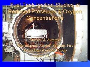 Fuel Tank Ignition Studies at Reduced Pressures Oxygen