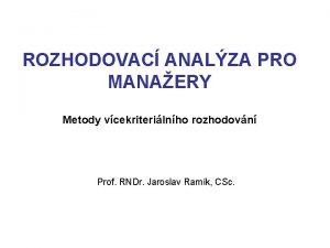 ROZHODOVAC ANALZA PRO MANAERY Metody vcekriterilnho rozhodovn Prof