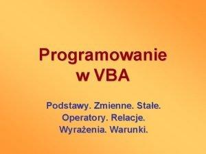 Programowanie w VBA Podstawy Zmienne Stae Operatory Relacje