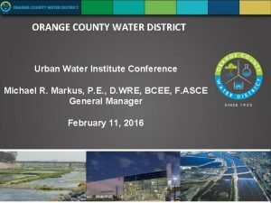 ORANGE COUNTY WATER DISTRICT Urban Water Institute Conference
