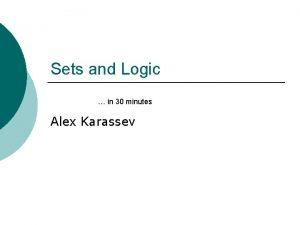 Sets and Logic in 30 minutes Alex Karassev