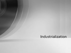 Industrialization Defining Industrialization Definition The growth of manufacturing