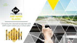 SAFE DRIVING PRESENTS SWF WIPER BLADES Providing the