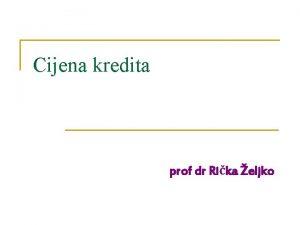 Cijena kredita prof dr Rika eljko Cijena kredita