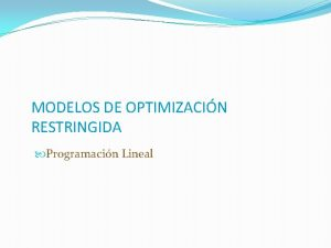 MODELOS DE OPTIMIZACIN RESTRINGIDA Programacin Lineal Programacin lineal