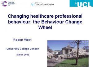 Changing healthcare professional behaviour the Behaviour Change Wheel