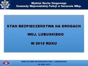 Wydzia Ruchu Drogowego Komendy Wojewdzkiej Policji w Gorzowie