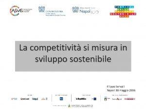 La competitivit si misura in sviluppo sostenibile Filippo