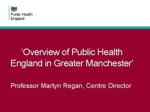 Overview of Public Health England in Greater Manchester