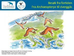 Besk fra fortiden Fra Archaeopteryx til dverggs Presentasjon