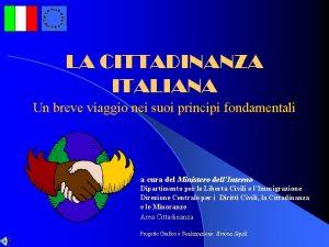 LA CITTADINANZA ITALIANA Un breve viaggio nei suoi