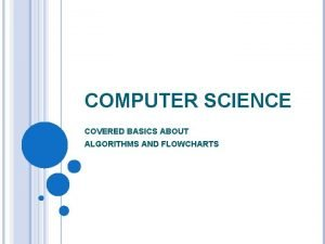 COMPUTER SCIENCE COVERED BASICS ABOUT ALGORITHMS AND FLOWCHARTS