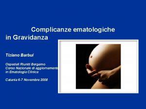 Problemi Aperti in Ematologia Complicanze ematologiche in Gravidanza