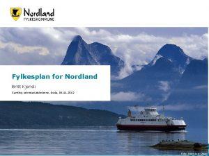 Fylkesplan for Nordland Britt Kjensli Samling sekretariatslederne Bod