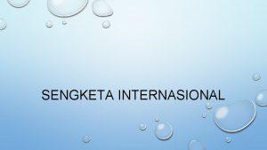 SENGKETA INTERNASIONAL PENGERTIAN SENGKETA INTERNASIONAL SENGKETA INTERNASIONAL ADALAH