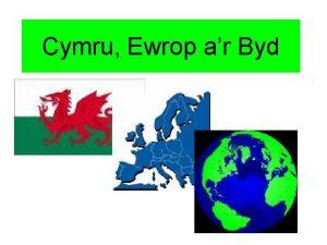 Cymru Ewrop ar Byd Adran 1 Pam ddylai