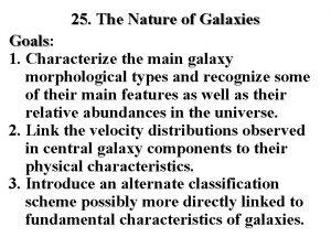25 The Nature of Galaxies Goals Goals 1