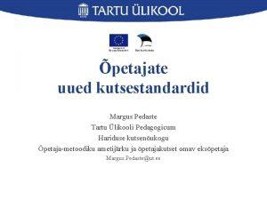 petajate uued kutsestandardid Margus Pedaste Tartu likooli Pedagogicum