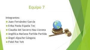 Equipo 7 Integrantes Juan Fernndez Garca Erika Paola