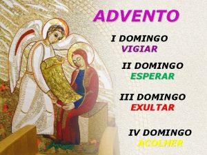 ADVENTO I DOMINGO VIGIAR II DOMINGO ESPERAR III
