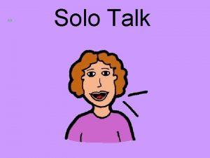 Solo Talk SOLO TALK PREPARATION Remember that one