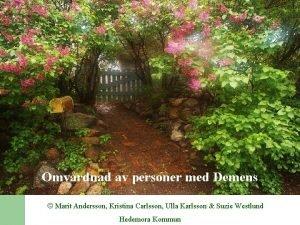Omvrdnad av personer med Demens Marit Andersson Kristina