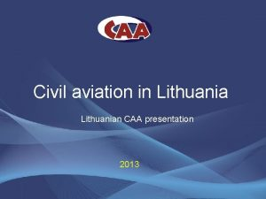 Civil aviation in Lithuanian CAA presentation 2013 Content