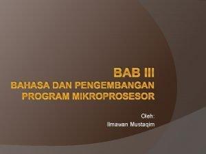 BAB III BAHASA DAN PENGEMBANGAN PROGRAM MIKROPROSESOR Oleh