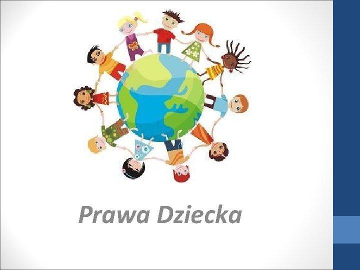 Prawa Dziecka Prawa dziecka w Polsce Prawa dziecka