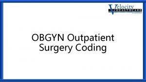 OBGYN Outpatient Surgery Coding Anatomy Anatomy Terminology Hystero