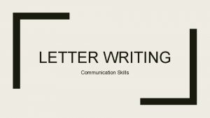LETTER WRITING Communication Skills What is letter A