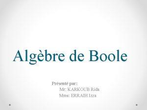 Algbre de Boole Prsent par Mr KARKOUB Rida