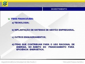 PROGER URBANO Empresarial INVESTIMENTO ITENS FINANCIVEIS a TECNOLOGIA