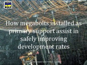 How megabolts installed as primary support assist in