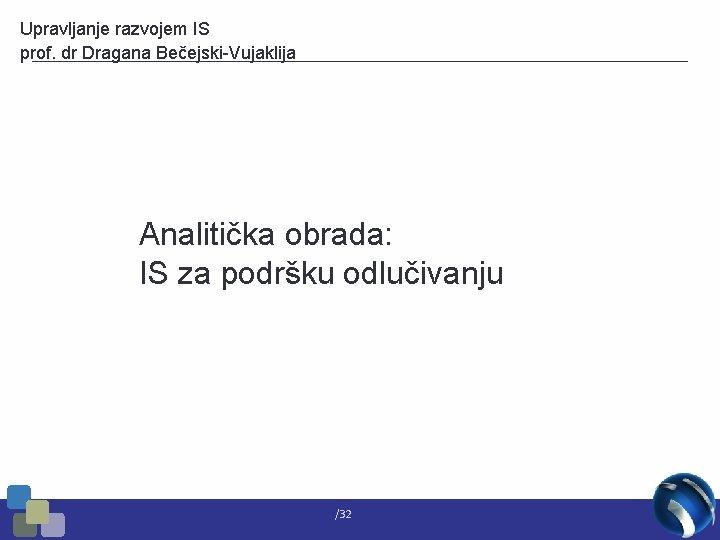Upravljanje razvojem IS prof dr Dragana BeejskiVujaklija Analitika